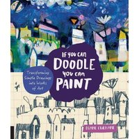 The Advice And Exercises In If You Can Doodle Paint Help Readers Dig Into Their Creative Life To Find A Style That Is Authentically Theirs